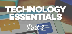 Technology Essentials: Part 3