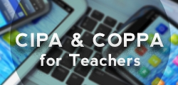 CIPA & COPPA for Teachers