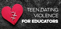 Teen Dating Violence for Educators
