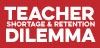 Teacher Shortage and Retention Dilemma