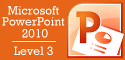 Microsoft PowerPoint 2010 Level 3