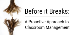 Before it Breaks: Classroom Management